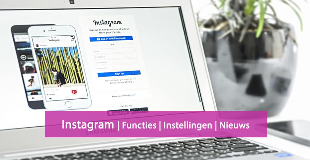 Instagram nieuws - Instagram functies - Instagram instellingen
