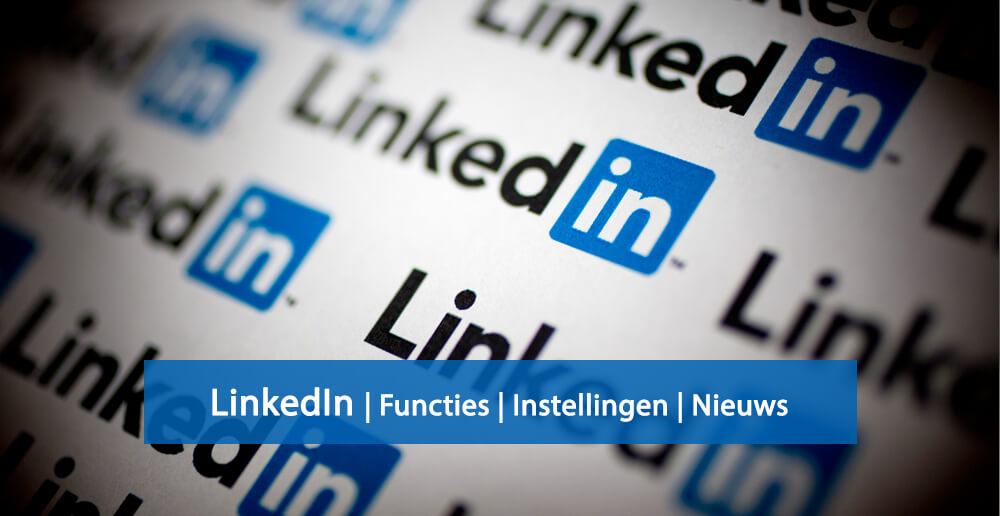 LinkedIn nieuws - LinkedIn functies - LinkedIn instellingen