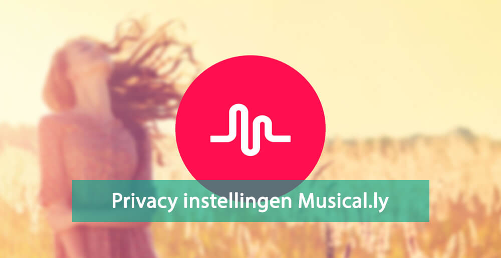 Privacy instellingen Musical.ly app - Instellingen Musically app