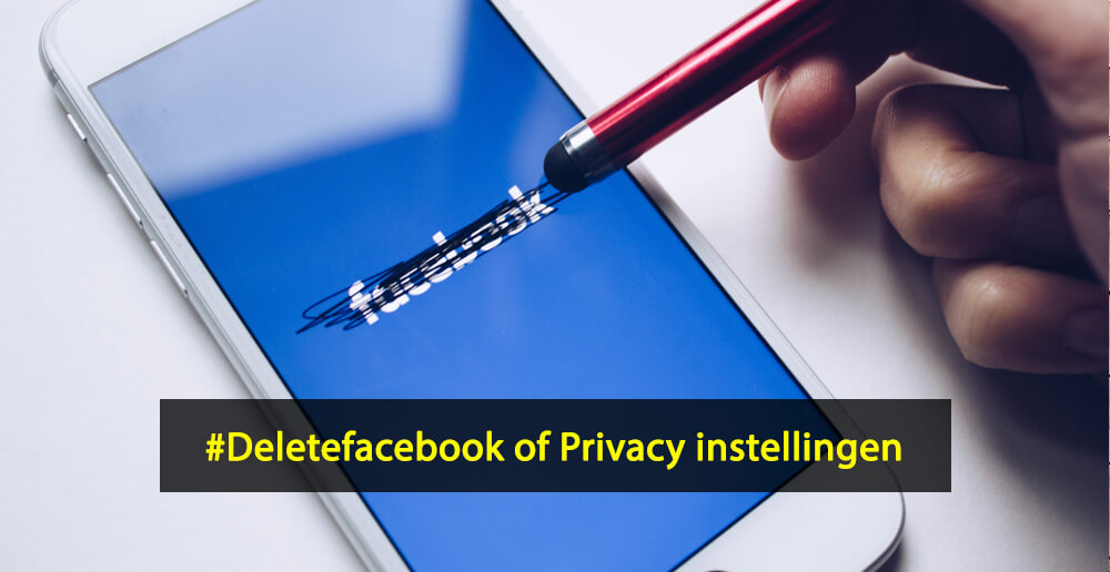 deletefacebook - Facebook Cambridge Analytica - Privacy instellingen Facebook